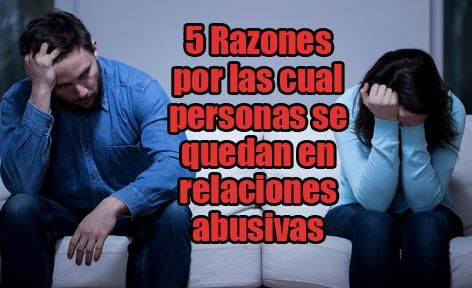 5 Razones por las cual personas se quedan en relaciones abusivas.